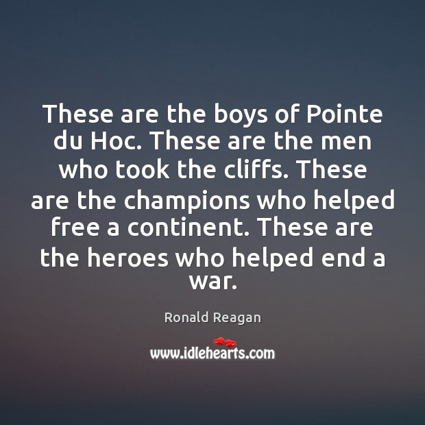 Image, These are the boys of Pointe du Hoc. These are the men