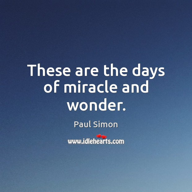 These are the days of miracle and wonder. Paul Simon Picture Quote