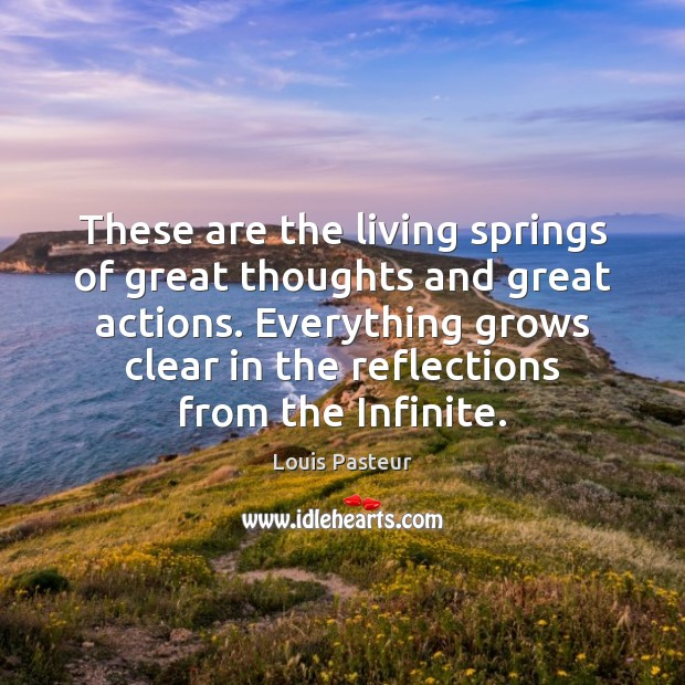 These are the living springs of great thoughts and great actions. Everything Image