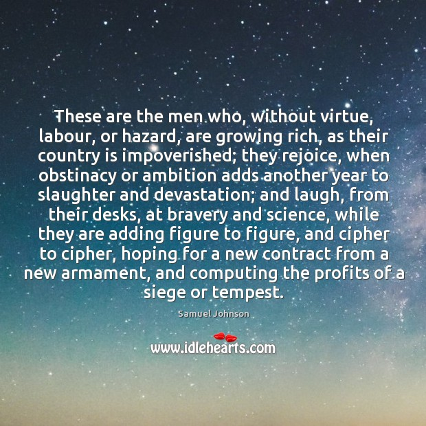 These are the men who, without virtue, labour, or hazard, are growing Image