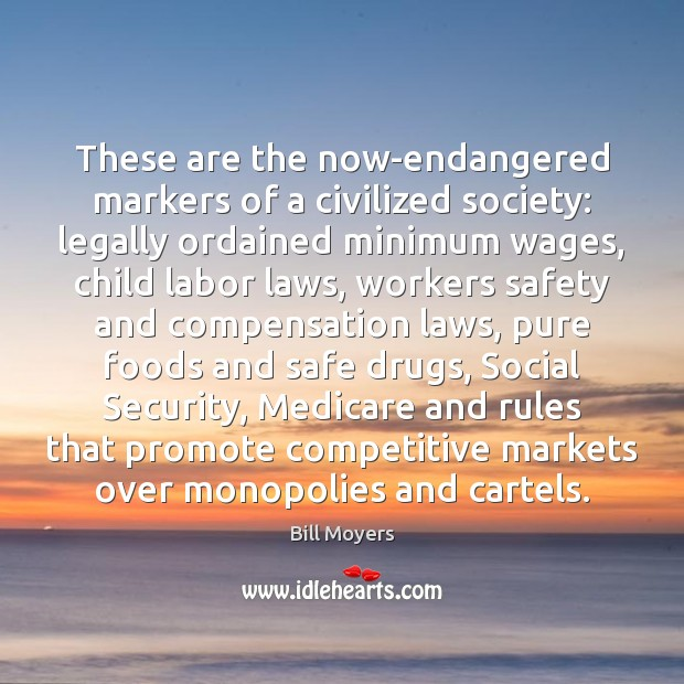 These are the now-endangered markers of a civilized society: legally ordained minimum Bill Moyers Picture Quote