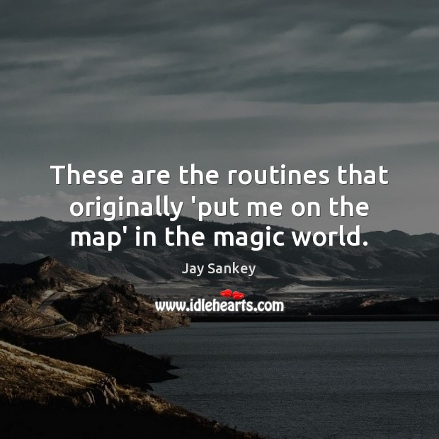 These are the routines that originally 'put me on the map' in the magic world. Image