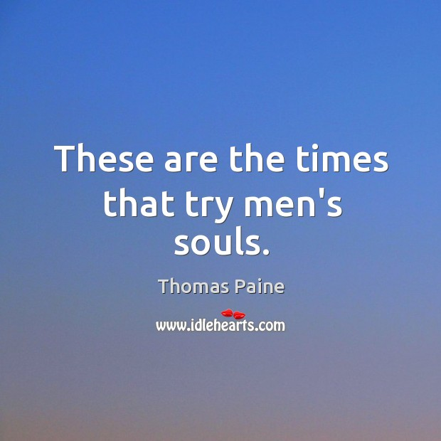 These are the times that try men's souls. Image