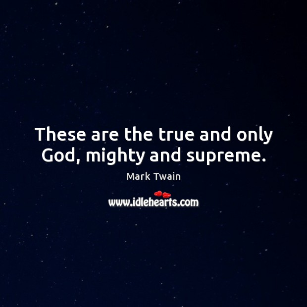 These are the true and only God, mighty and supreme. Image
