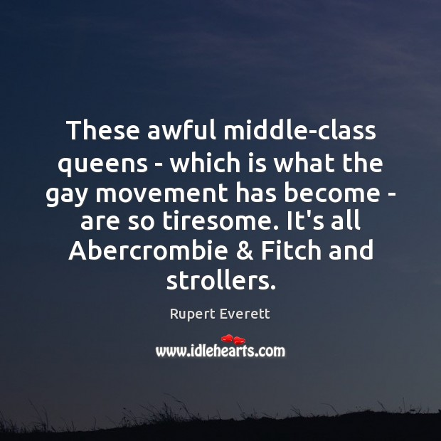 Image, These awful middle-class queens – which is what the gay movement has