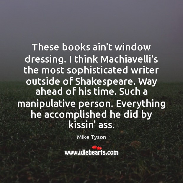 These books ain't window dressing. I think Machiavelli's the most sophisticated writer Image