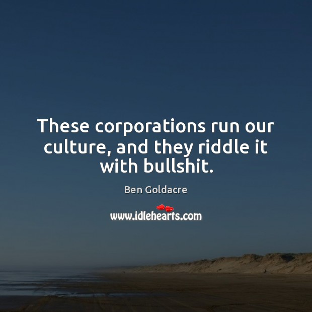 These corporations run our culture, and they riddle it with bullshit. Image