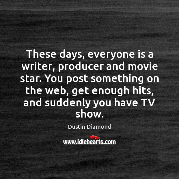Dustin Diamond Picture Quote image saying: These days, everyone is a writer, producer and movie star. You post