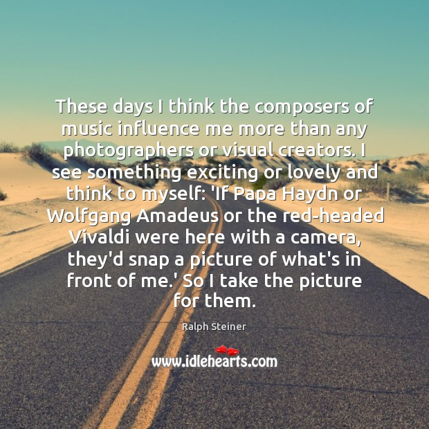 Image, These days I think the composers of music influence me more than
