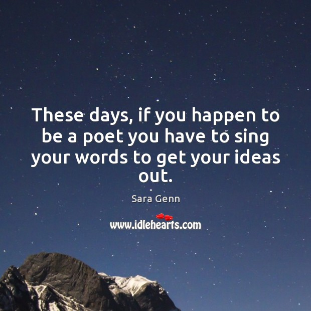 These days, if you happen to be a poet you have to sing your words to get your ideas out. Image
