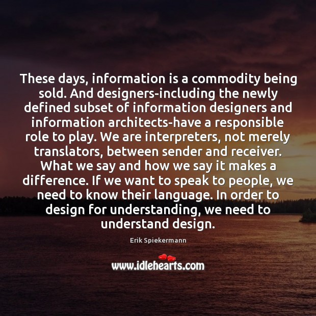 These days, information is a commodity being sold. And designers-including the newly Design Quotes Image