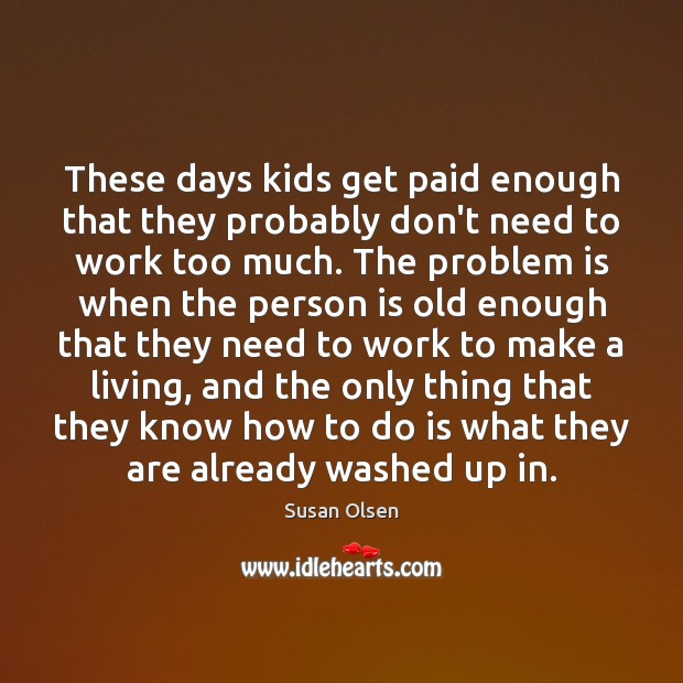 These days kids get paid enough that they probably don't need to Image