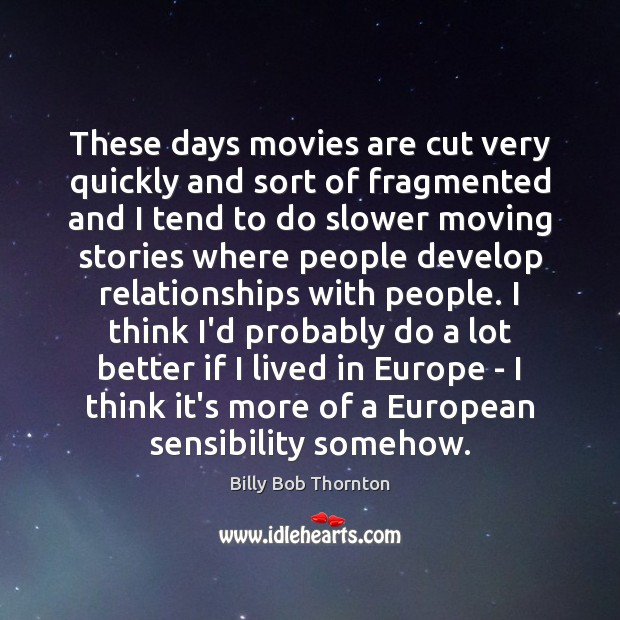 These days movies are cut very quickly and sort of fragmented and Billy Bob Thornton Picture Quote