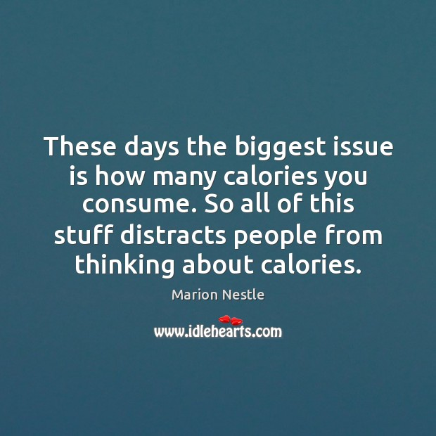 These days the biggest issue is how many calories you consume. So Image