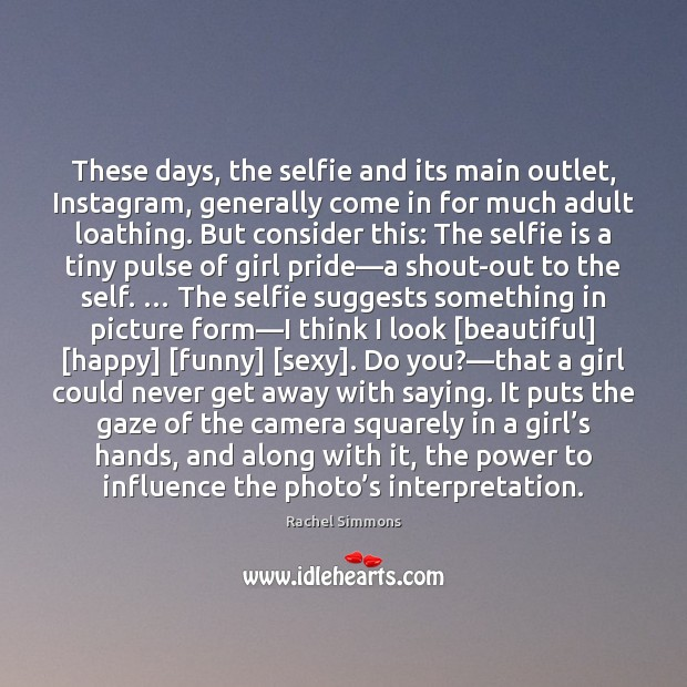 These days, the selfie and its main outlet, Instagram, generally come in Image