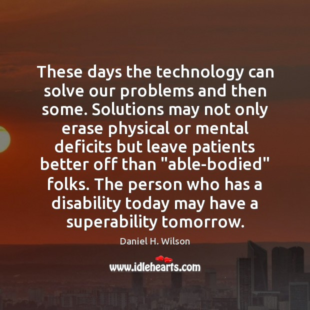 These days the technology can solve our problems and then some. Solutions Image