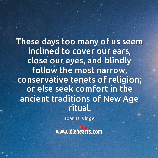 These days too many of us seem inclined to cover our ears, close our eyes Joan D. Vinge Picture Quote