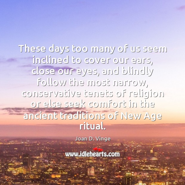 These days too many of us seem inclined to cover our ears, Joan D. Vinge Picture Quote