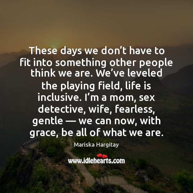 These days we don't have to fit into something other people Mariska Hargitay Picture Quote