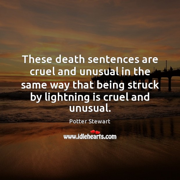 These death sentences are cruel and unusual in the same way that Potter Stewart Picture Quote
