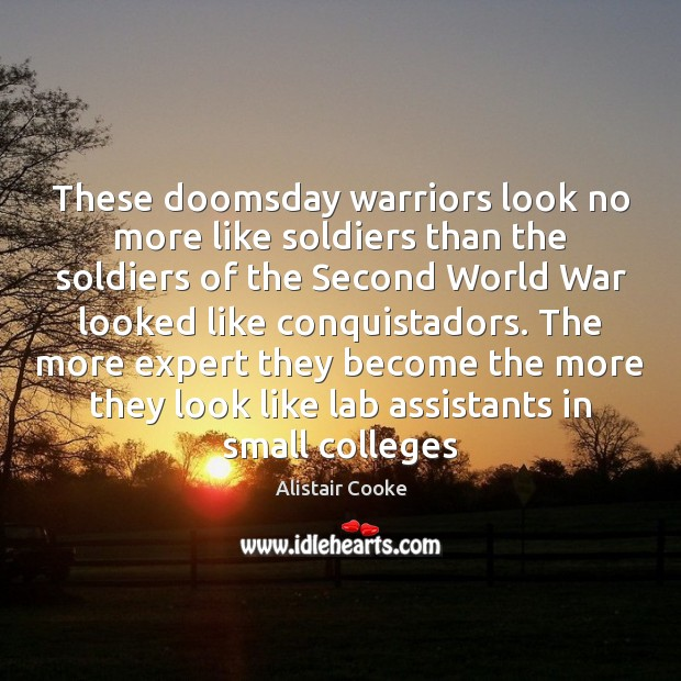 These doomsday warriors look no more like soldiers than the soldiers of Alistair Cooke Picture Quote