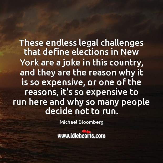 These endless legal challenges that define elections in New York are a Michael Bloomberg Picture Quote