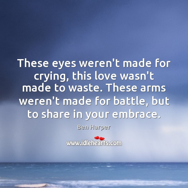 These eyes weren't made for crying, this love wasn't made to waste. Image