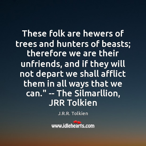 These folk are hewers of trees and hunters of beasts; therefore we Image