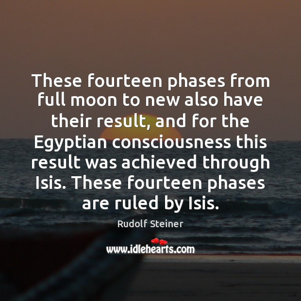 These fourteen phases from full moon to new also have their result, Rudolf Steiner Picture Quote