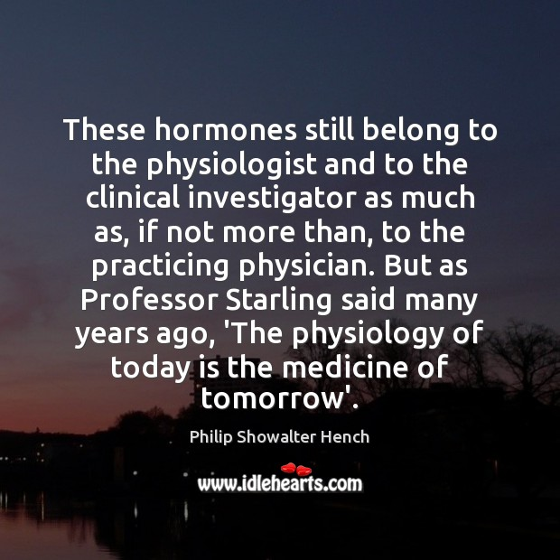 These hormones still belong to the physiologist and to the clinical investigator Image