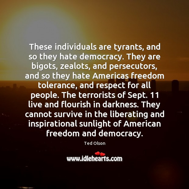 These individuals are tyrants, and so they hate democracy. They are bigots, Image