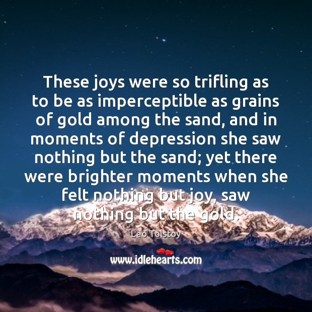 These joys were so trifling as to be as imperceptible as grains Leo Tolstoy Picture Quote