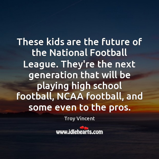These kids are the future of the National Football League. They're the Image
