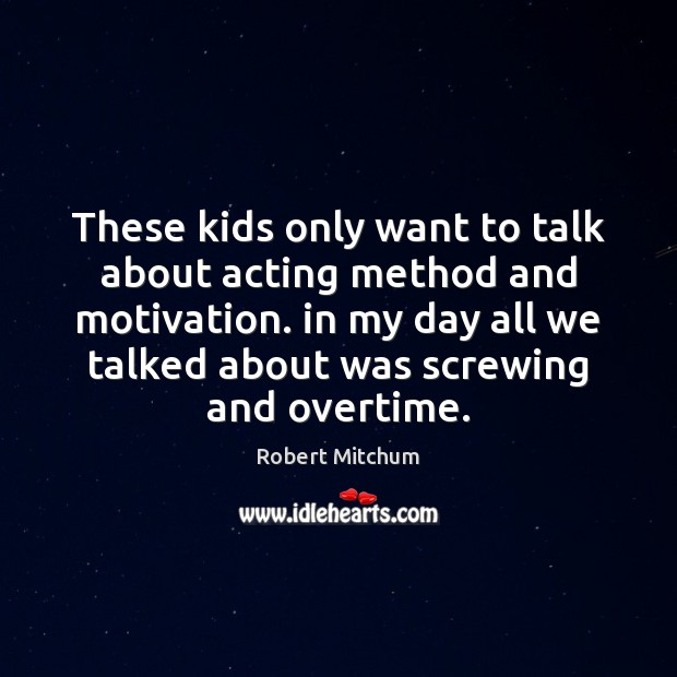 Image, These kids only want to talk about acting method and motivation. in