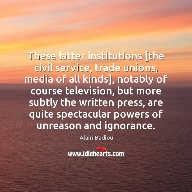 Image, These latter institutions [the civil service, trade unions, media of all kinds],