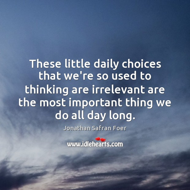 These little daily choices that we're so used to thinking are irrelevant Image