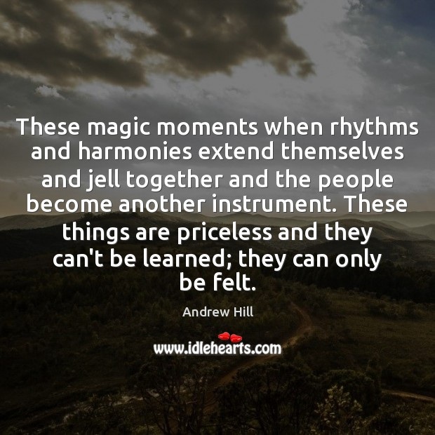 Image, These magic moments when rhythms and harmonies extend themselves and jell together