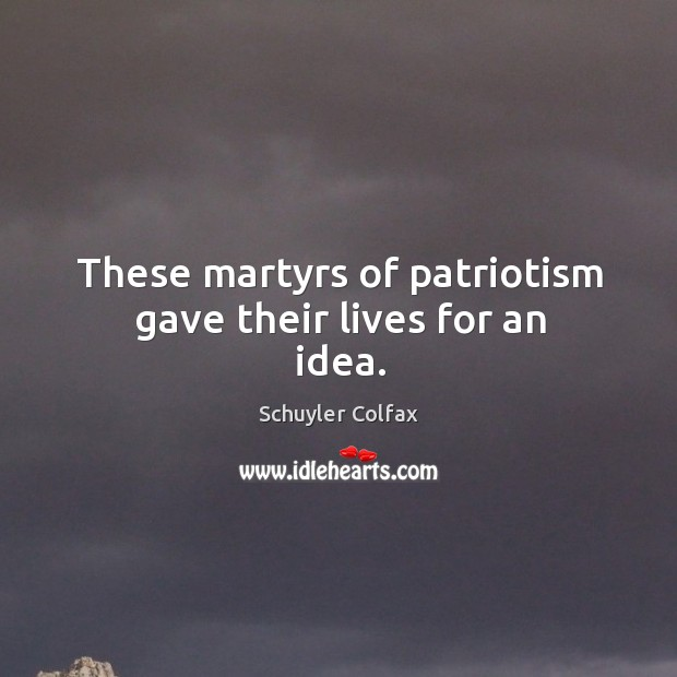 These martyrs of patriotism gave their lives for an idea. Image