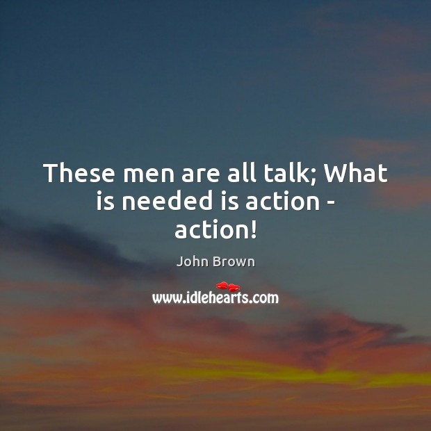 These men are all talk; What is needed is action – action! Image
