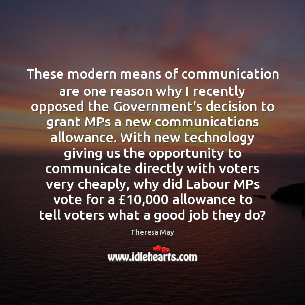 These modern means of communication are one reason why I recently opposed Theresa May Picture Quote