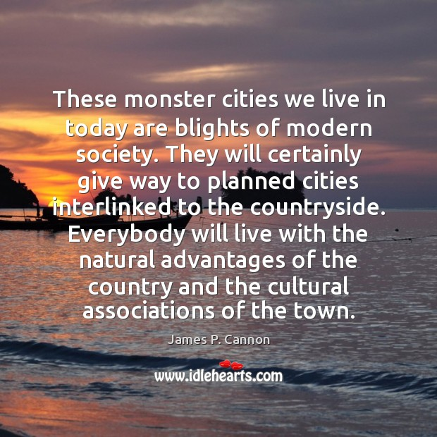 These monster cities we live in today are blights of modern society. Society Quotes Image