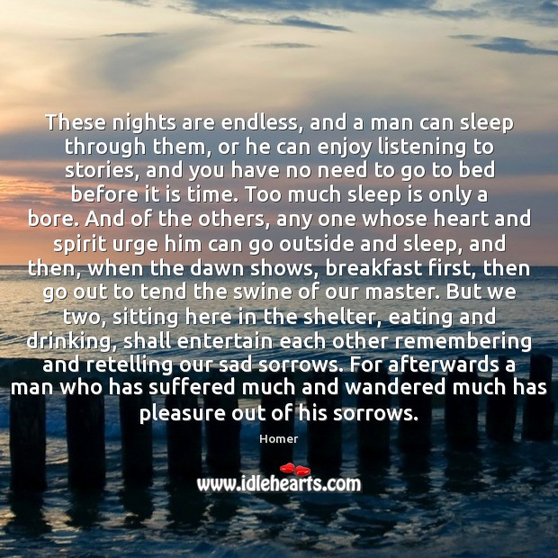 These nights are endless, and a man can sleep through them, or Sleep Quotes Image