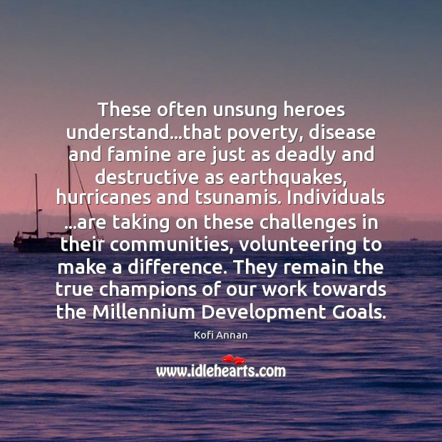 These often unsung heroes understand…that poverty, disease and famine are just Image