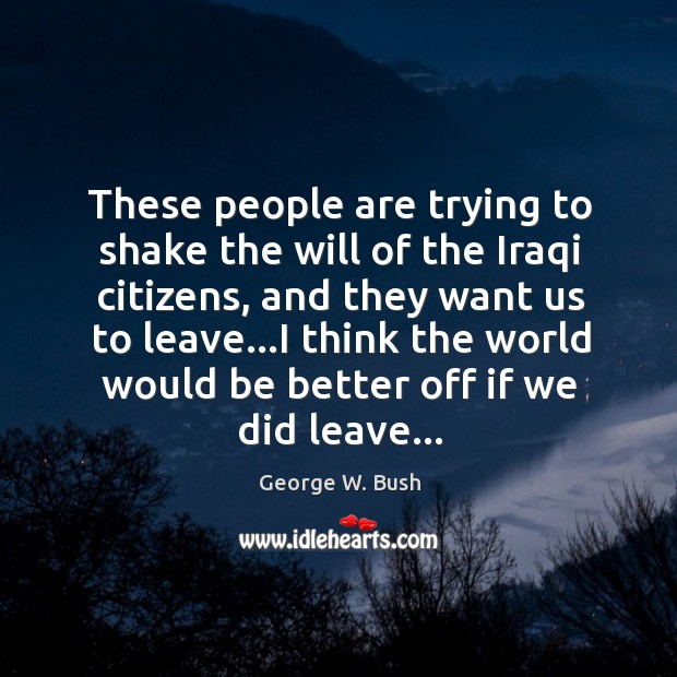 Image, These people are trying to shake the will of the Iraqi citizens,