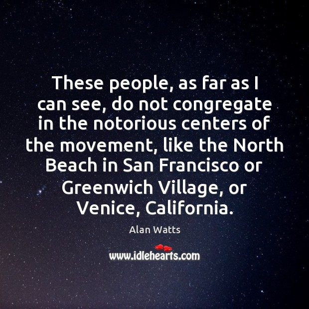 These people, as far as I can see, do not congregate in Alan Watts Picture Quote