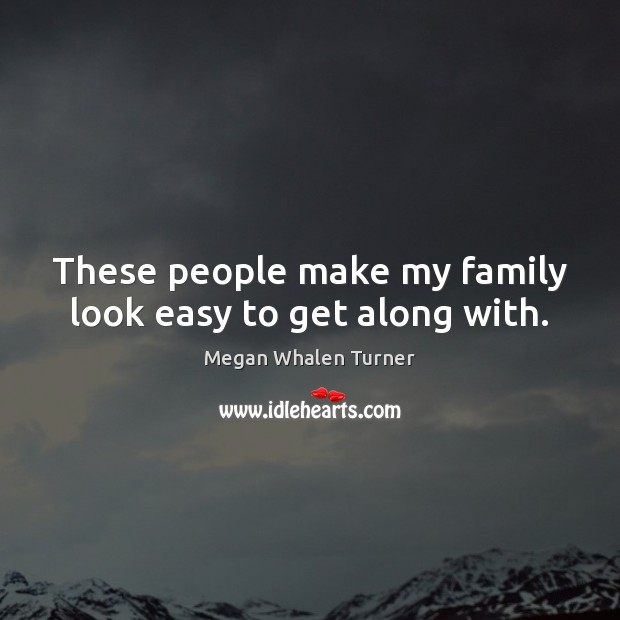 These people make my family look easy to get along with. Image