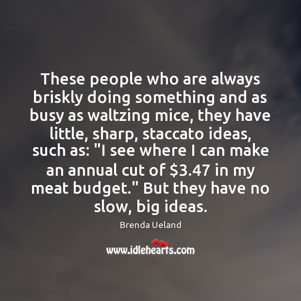 These people who are always briskly doing something and as busy as Image