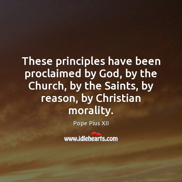 These principles have been proclaimed by God, by the Church, by the Image