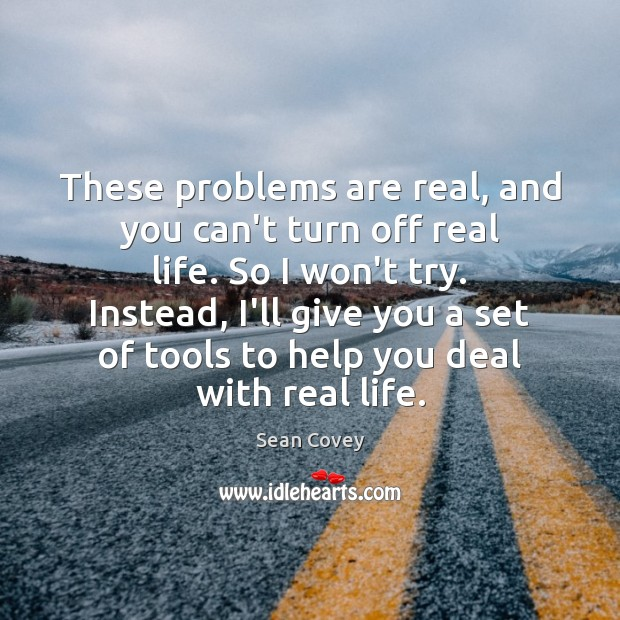 These problems are real, and you can't turn off real life. So Image
