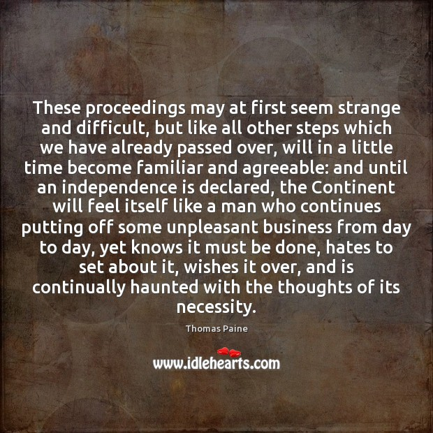 These proceedings may at first seem strange and difficult, but like all Independence Quotes Image